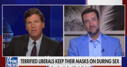 Tucker and Clay Shred 'Emasculated Loser' Who Won't Unmask During Sex With His Wife, and What It Means For the Left